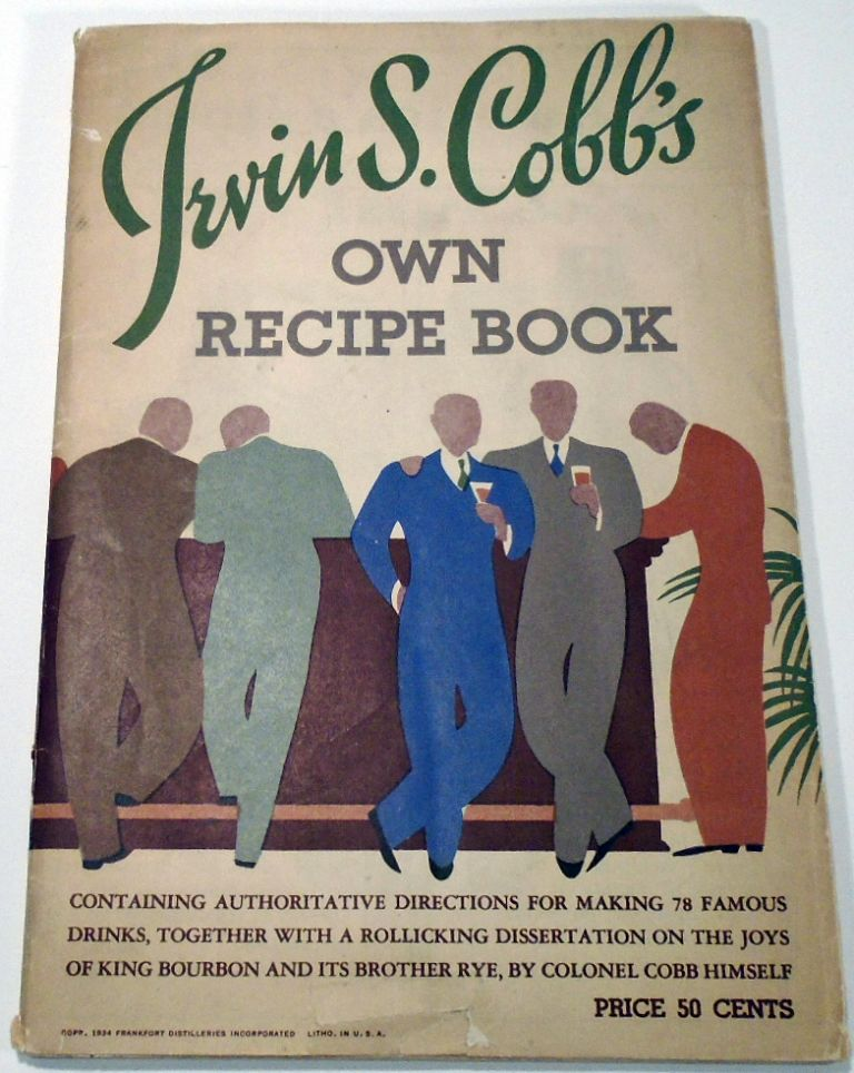 Irvin S. Cobb's Own Recipe Book [Cocktails]. Irvin S. COBB.