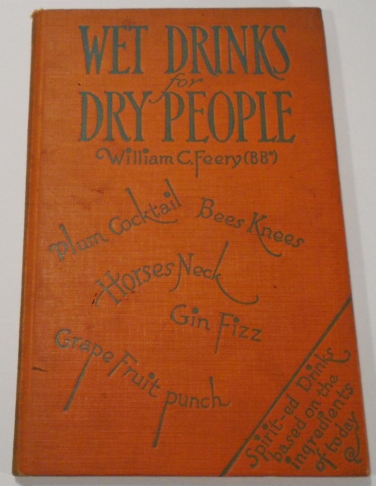 Wet Drinks for Dry People, A Book of Drinks Based on the Ordinary Home Supplies [SIGNED][Cocktail...