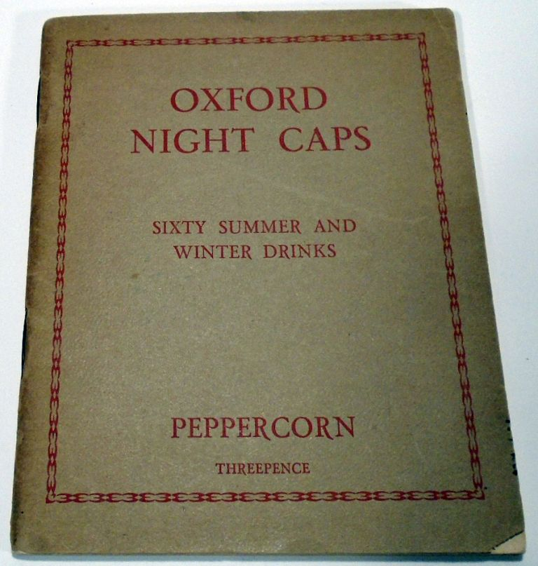 Oxford Night Caps: A Collection of Receipts for Making Various Beverages Used in the University....