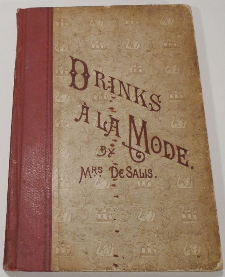 Drinks, a la Mode. Cups and Drinks of Every Kind for Every Season. Mrs. DE SALIS, Harriet Anne...
