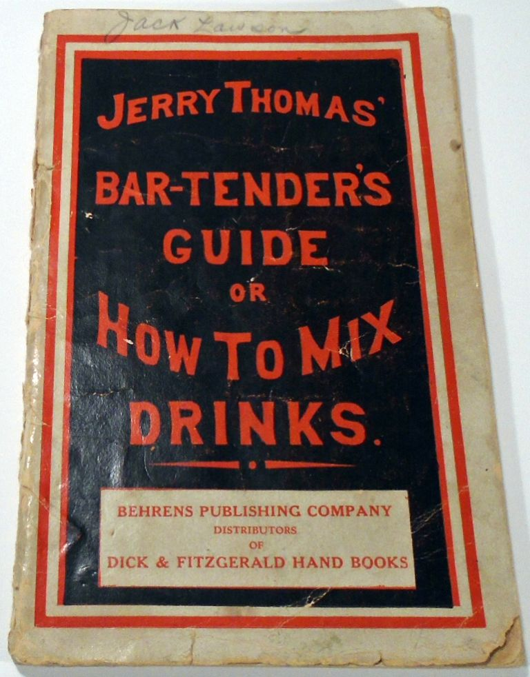 The Bar-Tender's [Bartenders] Guide; or, How to Mix All Kinds of Plain and Fancy Drinks. Jerry THOMAS.