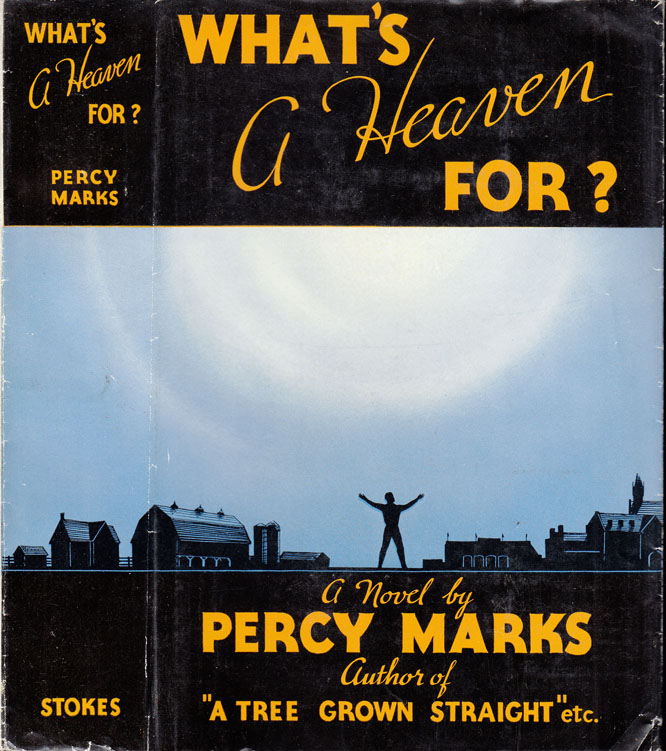 What's A Heaven For? [CALIFORNIA FICTION]. Percy MARKS.