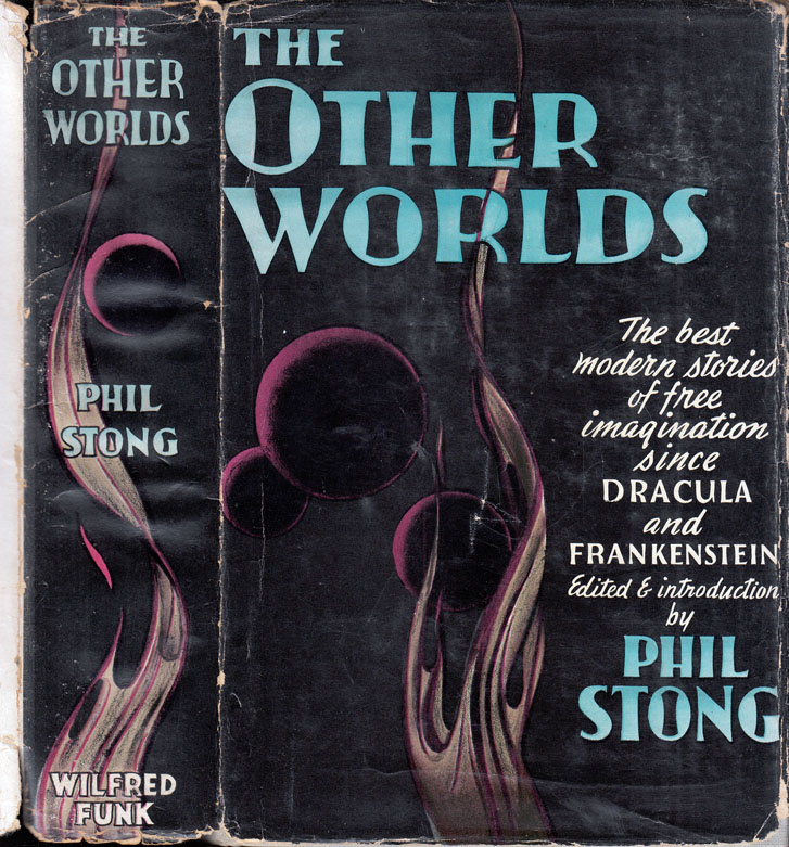 The Other Worlds [Anthology]. Phil STONG, Theodore STURGEON, H. P. LOVECRAFT, August DERLETH, Henry KUTTNER.