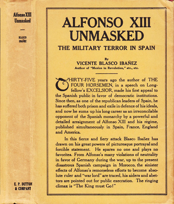 Alfonso XIII Unmasked, The Military Terror In Spain [SIGNED AND INSCRIBED]. Vicente Blasco IBANEZ.