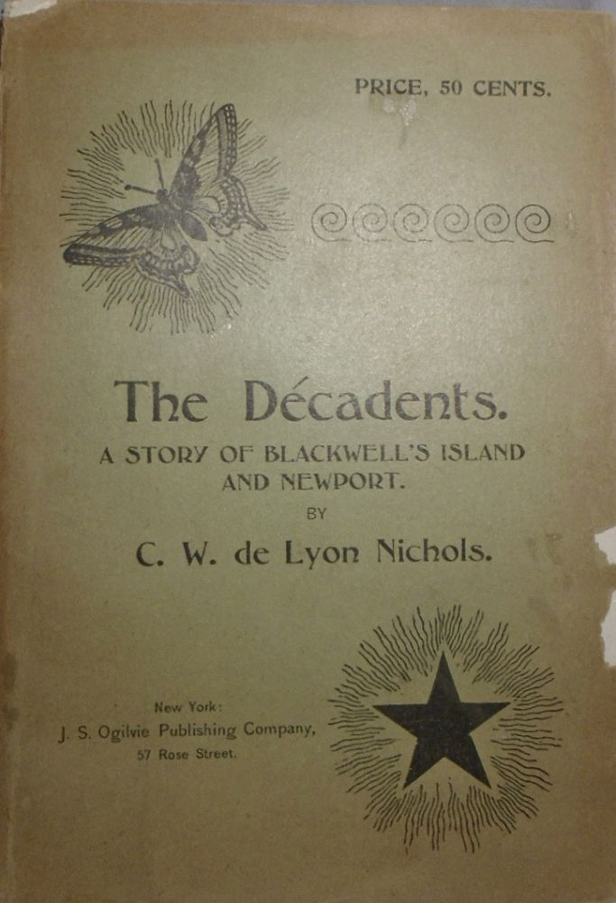 The Decadents. A Story of Blackwell's Island and Newport. [SIGNED AND INSCRIBED]. C. W. DE LYON...