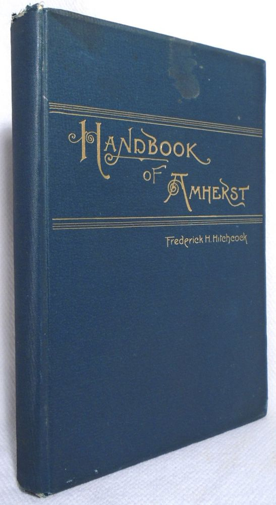 HITCHCOCK, Frederick H. The Handbook of Amherst, Massachusetts. [SIGNED AND INSCRIBED]. Frederick...