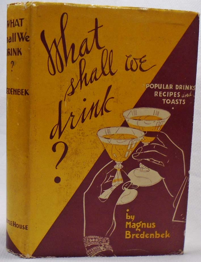 What Shall We Drink? Popular Drinks, Recipes and Toasts [COCKTAILS]. Magnus BREDENBEK