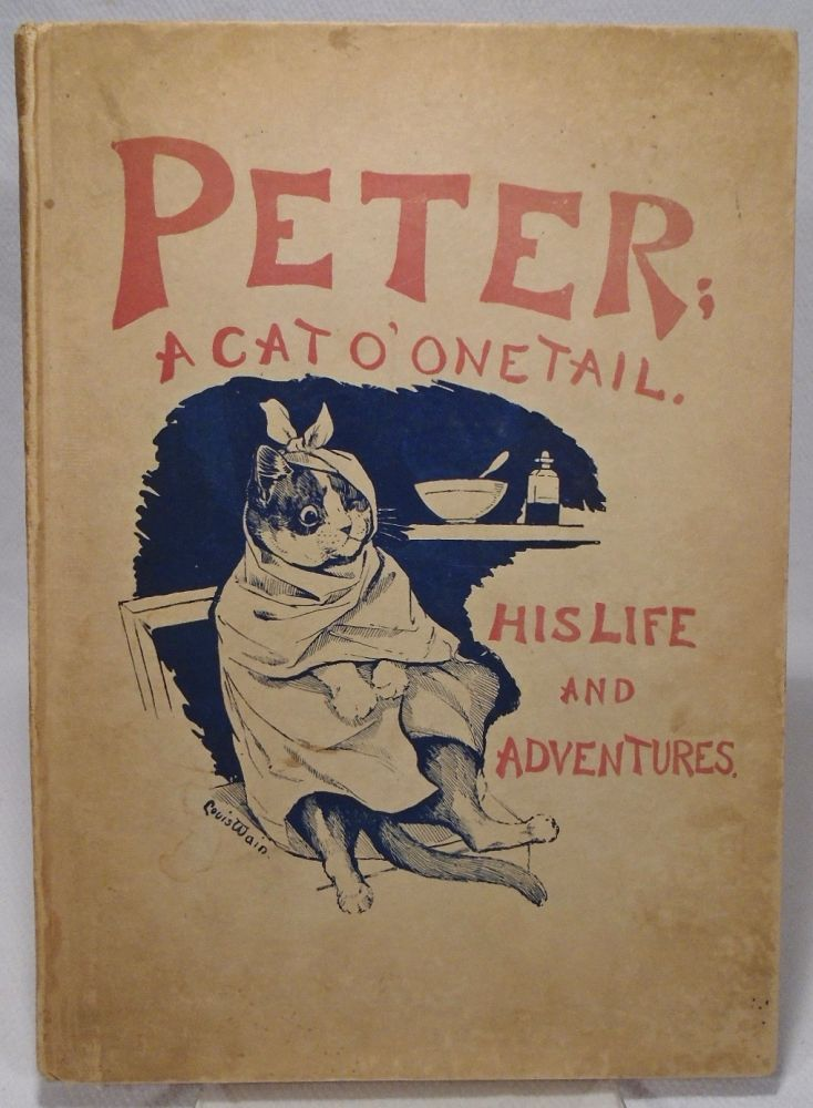 Peter a Cat O' One Tail His Life and Adventures. Charles MORLEY, Louis WAIN