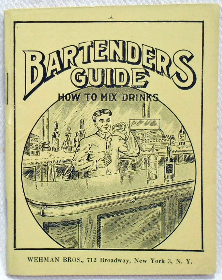 Wehman Bros.' Bartenders' Guide, How To Mix Drinks. WEHMAN BROTHERS