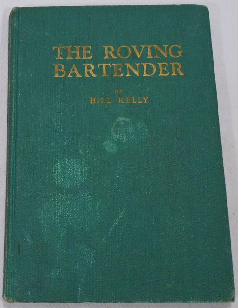 The Roving Bartender, Two Hemisphere Drinks for Home and Bar [COCKTAILS] [SIGNED]. Bill KELLY.