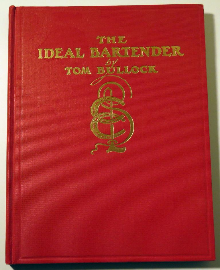 The Ideal Bartender [FIRST AFRICAN AMERICAN COCKTAIL BOOK]. Tom BULLOCK