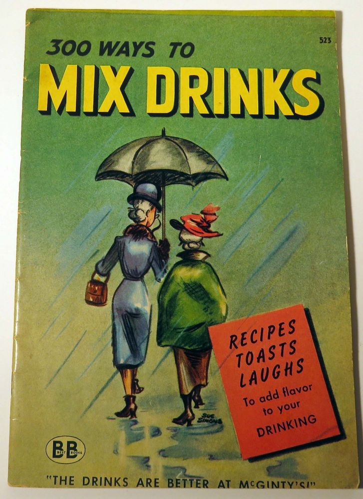 300 [Three Hundred] Ways to Mix Drinks. R. M. BARROWS, Betty STONE, Marjorie