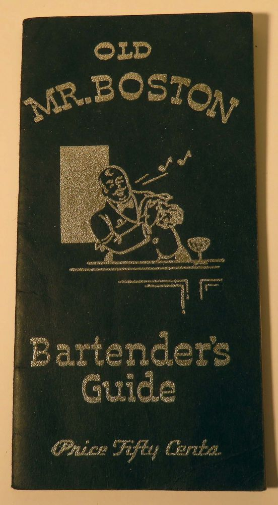 Old Mr. Boston Bartender's Guide, One Hundred and Twenty Cocktails, Fizzes, Punches, Highballs,...