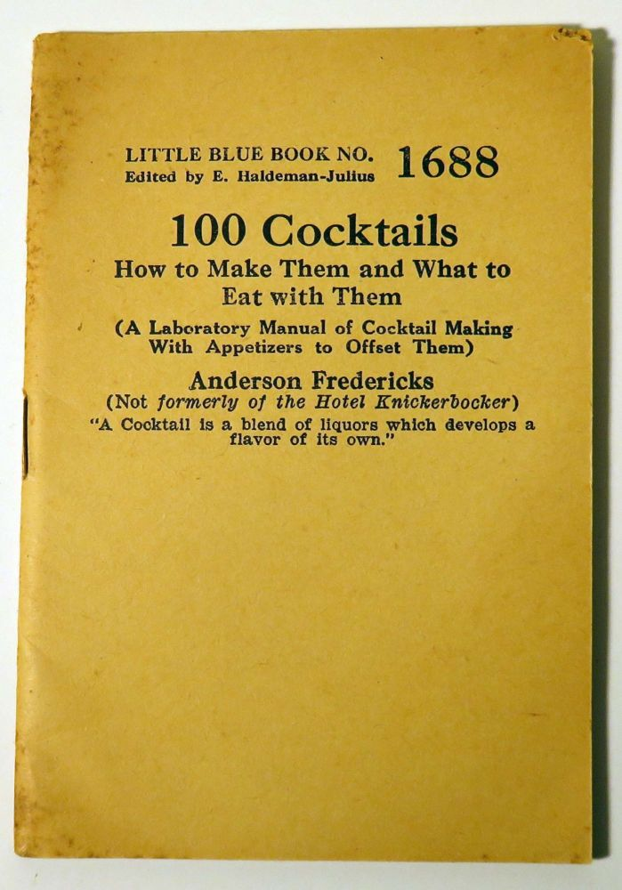 100 Cocktails. How to Make Them and What to Eat With Them (A Laboratory Manual of Cocktail Making...