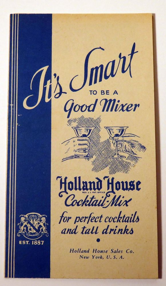 It's Smart to Be a Good Mixer, For Perfect Cocktails and Tall Drinks. HOLLAND HOUSE