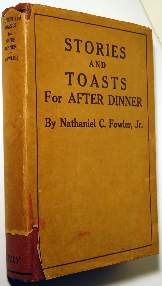 Stories and Toasts for After Dinner, The Toastmaster, His Duties and Responsibilities. Nathaniel C. FOWLER JR.