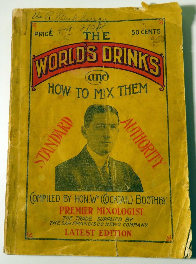 The World's Drinks and How to Mix Them, Standard Authority ['Cocktail Bill' Boothby's]...