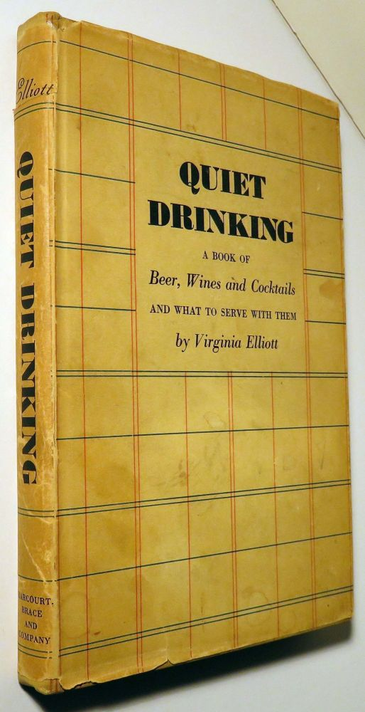 Quiet Drinking, A Book of Beer, Wines and Cocktails and What to Serve With Them. Virginia ELLIOTT.