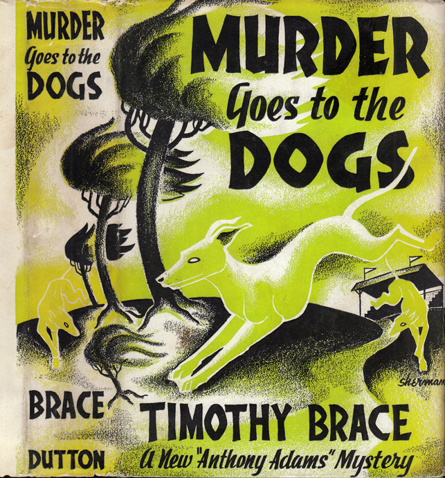 Murder Goes to the Dogs [FLORIDA DOG RACING MYSTERY]. Timothy BRACE, Theodore PRATT