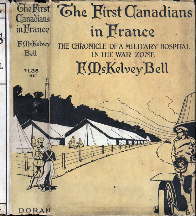 The First Canadians in France, The Chronicle of a Military Hospital in the War Zone. F. McKelvey...