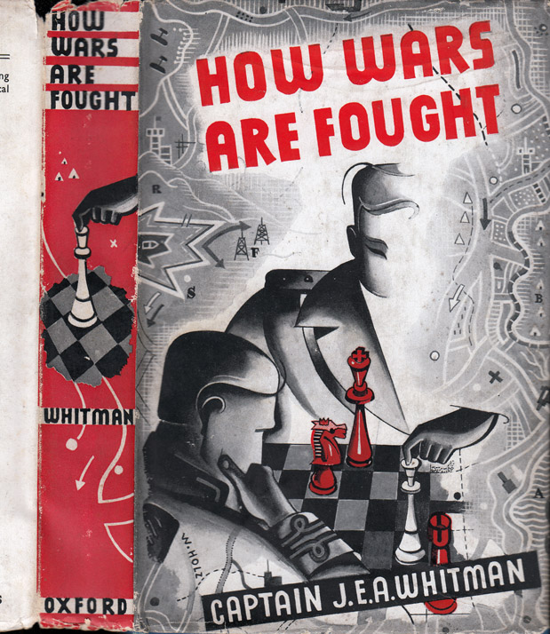 How Wars Are Fought, The Principles of Strategy and Tactics. Captain J. E. A. WHITMAN.