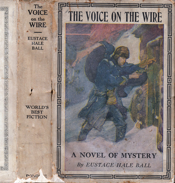 The Voice on the Wire, A Novel of Mystery. Eustace Hale BALL