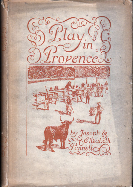 Play in Provence [BULLFIGHTING]. Joseph PENNELL, Elizabeth Robins
