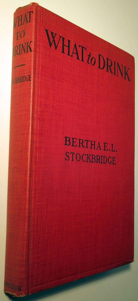 What to Drink, The Blue Book of Beverages. Bertha E. L. STOCKBRIDGE.