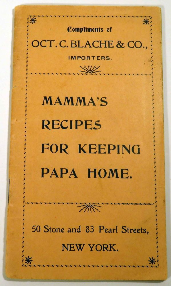 Mamma's Recipes for Keeping Papa Home [COCKTAIL RECIPES]. Albert SEIFERT, OCT. C. BLACHE, CO. IMPORTERS.