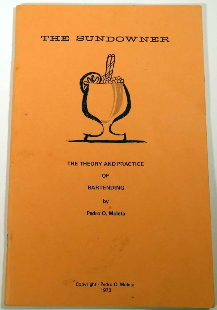 The Sundowner, The Theory and Practice of Bartending [COCKTAIL RECIPES]. Pedro O. MOLETA.
