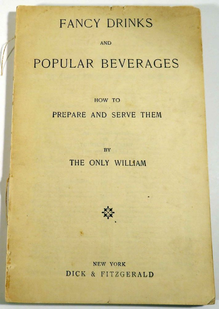 Fancy Drinks and Popular Beverages, How to Prepare and Serve Them [COCKTAIL RECIPES]. William SCHMIDT, THE ONLY WILLIAM.
