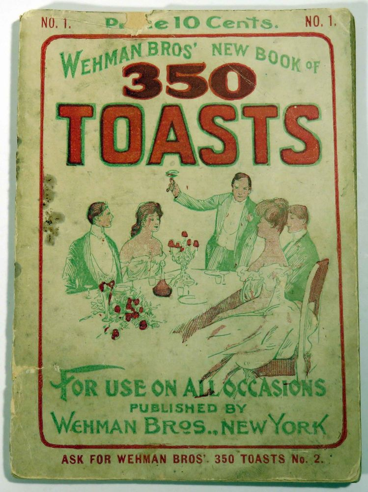 Wehman Bros.' New Book of Toasts Containing a Collection of 350 Choice Toasts for Use on All Occasions [COCKTAIL INTEREST]. WEHMAN BROTHERS.