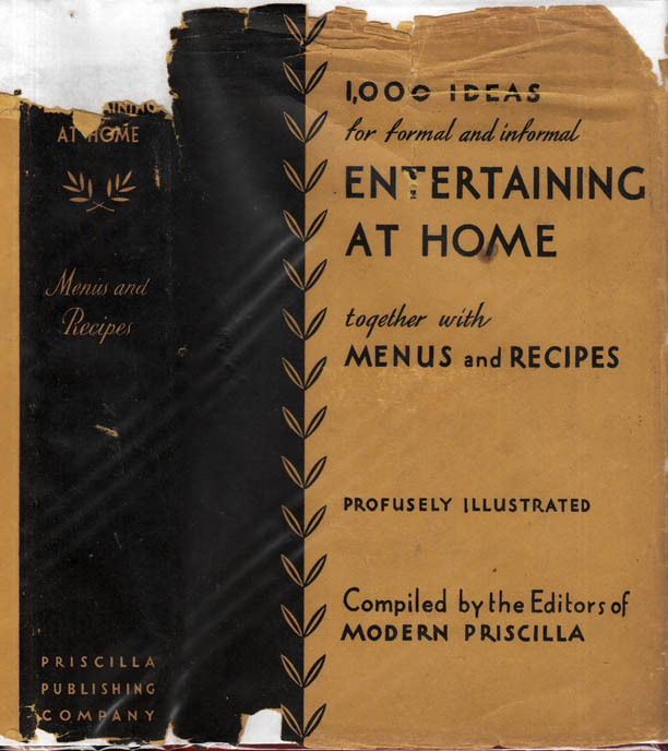 How to Entertain at Home, 1,000 Ideas for Formal and Informal Entertaining at Home Together with Menus and Recipes. MODERN PRISCILLA.