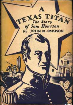 A Texas Titan, The Story of Sam Houston. John M. OSKISON