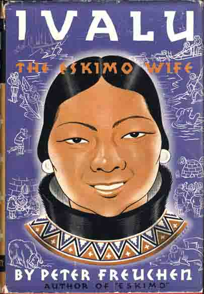 Ivalu, The Eskimo Wife. Peter FREUCHEN