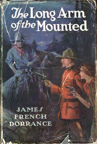 The Long Arm of the Mounted. James French DORRANCE.