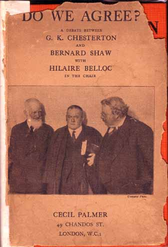 Do We Agree? A Debate Between G. K. Chesterton and Bernard Shaw with Hilaire Belloc in the chair....