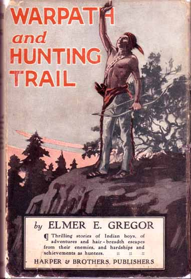 Warpath and Hunting Trail. Elmer Russell GREGOR