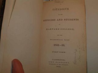 A Catalogue of the Officers and Students of Harvard College, for the Academic Year 1852-53; 1853-54; 1854-55; 1855-56