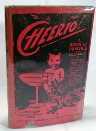 Cheerio!, A Book of Punches & Cocktails How to Mix Them, and Other Rare, Exquisite and Delicate Drinks
