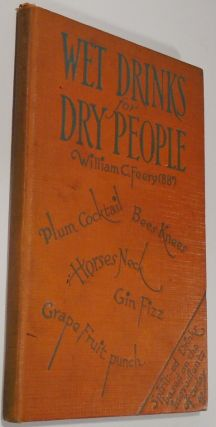 Wet Drinks for Dry People, A Book of Drinks Based on the Ordinary Home Supplies [SIGNED][Cocktail Recipes]