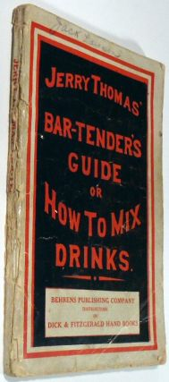 The Bar-Tender's [Bartenders] Guide; or, How to Mix All Kinds of Plain and Fancy Drinks