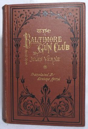 The Baltimore Gun Club (From the Earth to the Moon). Translated by Edward Roth.