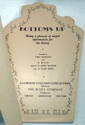 Bottoms Up. Being A Glossary of Useful Information For the Thirsty; Compiled by Two Knights and a Maid assisted by John Walker and the Haig Brothers