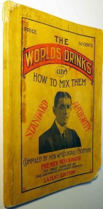 The World's Drinks and How to Mix Them, Standard Authority ['Cocktail Bill' Boothby's] [Cocktails]