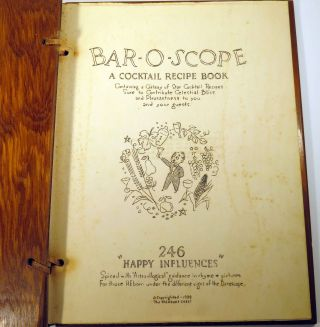"""Bar-O-Scope. A Cocktail Recipe Book, Containing a Galaxy of Star Cocktail Recipes Sure to Contribute Celestial Bliss and Pleasantness to you and your guests. 246 """"Happy Influences"""" Spiced with""""Astro-illogical"""" Guidance in rhyme & pictures For those reborn under the different signs of the Barospcope."""